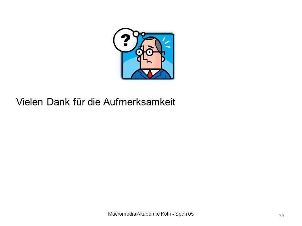 Macromedia Akademie Köln - Spofi 05 Vielen Dank für die Aufmerksamkeit 39