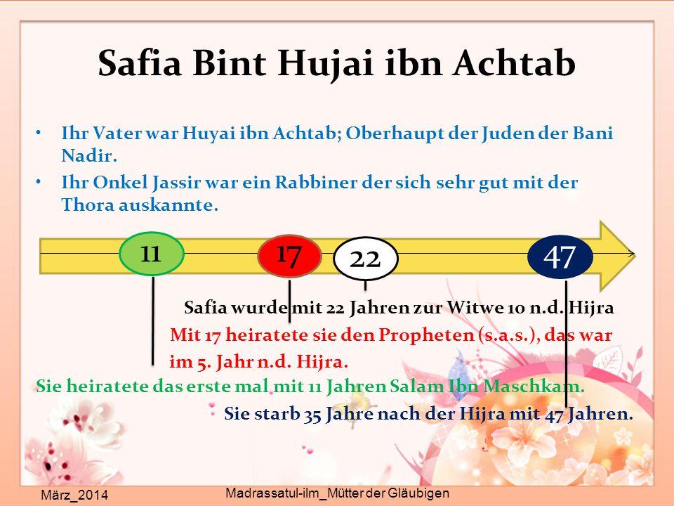 Safia Bint Hujai ibn Achtab Ihr Vater war Huyai ibn Achtab; Oberhaupt der Juden der Bani Nadir.