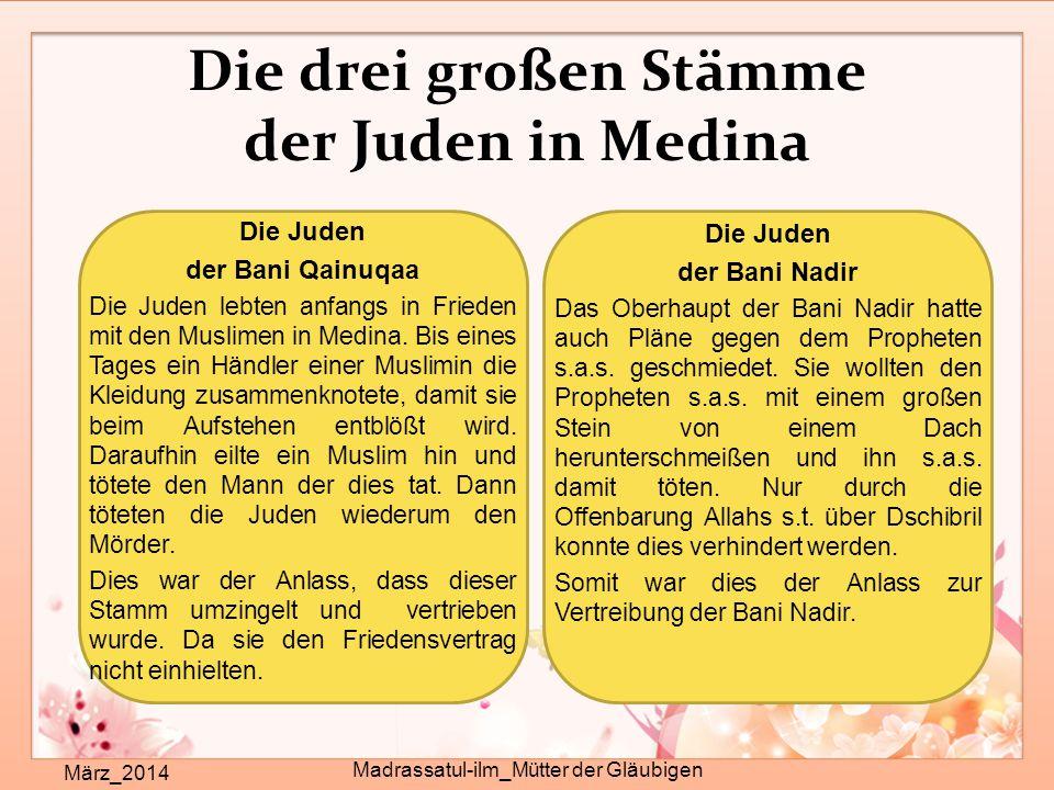 Die drei großen Stämme der Juden in Medina März_2014 Madrassatul-ilm_Mütter der Gläubigen Die Juden der Bani Qainuqaa Die Juden lebten anfangs in Frieden mit den Muslimen in Medina.