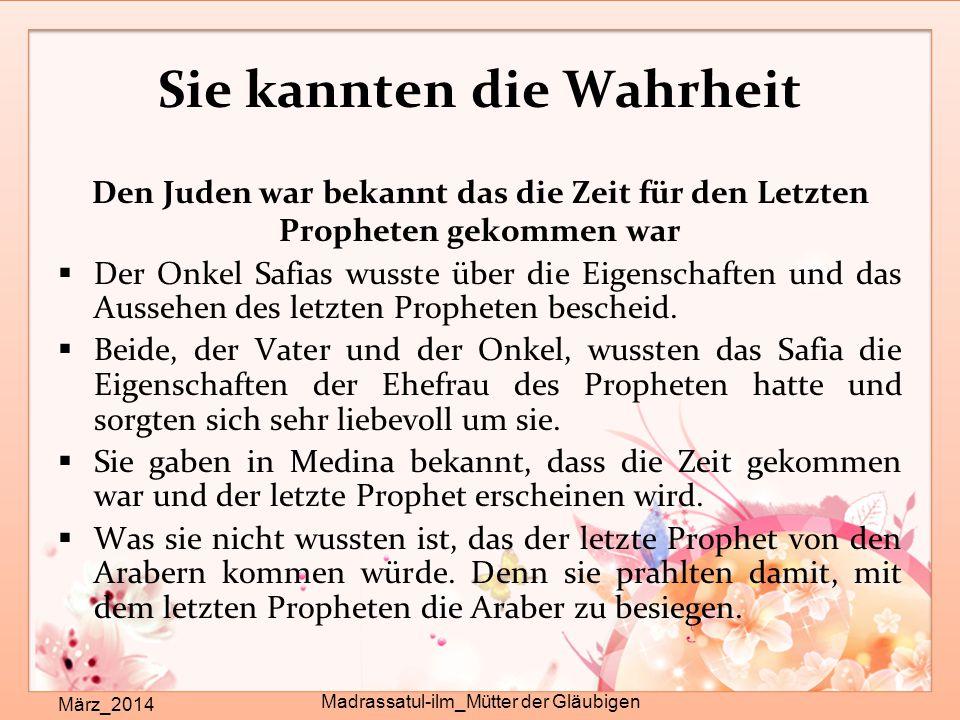 Sie kannten die Wahrheit März_2014 Madrassatul-ilm_Mütter der Gläubigen Den Juden war bekannt das die Zeit für den Letzten Propheten gekommen war  Der Onkel Safias wusste über die Eigenschaften und das Aussehen des letzten Propheten bescheid.