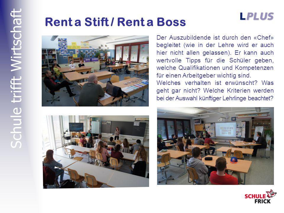 Schule trifft Wirtschaft Rent a Stift / Rent a Boss Der Auszubildende ist durch den «Chef» begleitet (wie in der Lehre wird er auch hier nicht allen gelassen).
