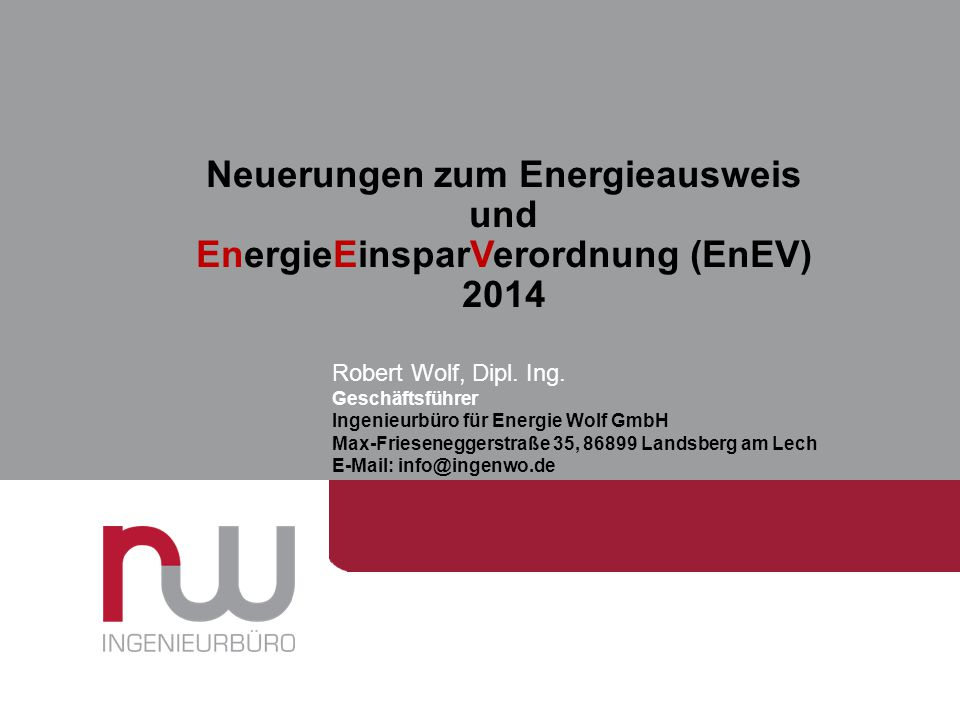 EnergieEinsparVerordnung (EnEV) 2014 Robert Wolf, Dipl.Ing. Dr. Max Mustermann Referat Kommunikation & Marketing Verwaltung Robert Wolf, Dipl. Ing. Ge