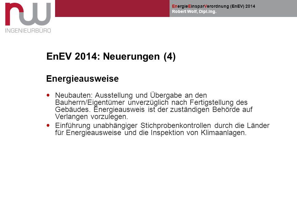 EnergieEinsparVerordnung (EnEV) 2014 Robert Wolf, Dipl.Ing. EnEV 2014: Neuerungen (4) Energieausweise Neubauten: Ausstellung und Übergabe an den Bauhe