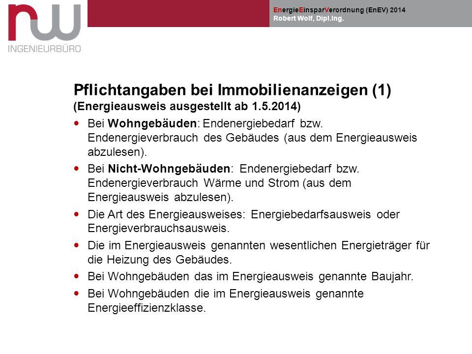 EnergieEinsparVerordnung (EnEV) 2014 Robert Wolf, Dipl.Ing. Pflichtangaben bei Immobilienanzeigen (1) (Energieausweis ausgestellt ab 1.5.2014) Bei Woh