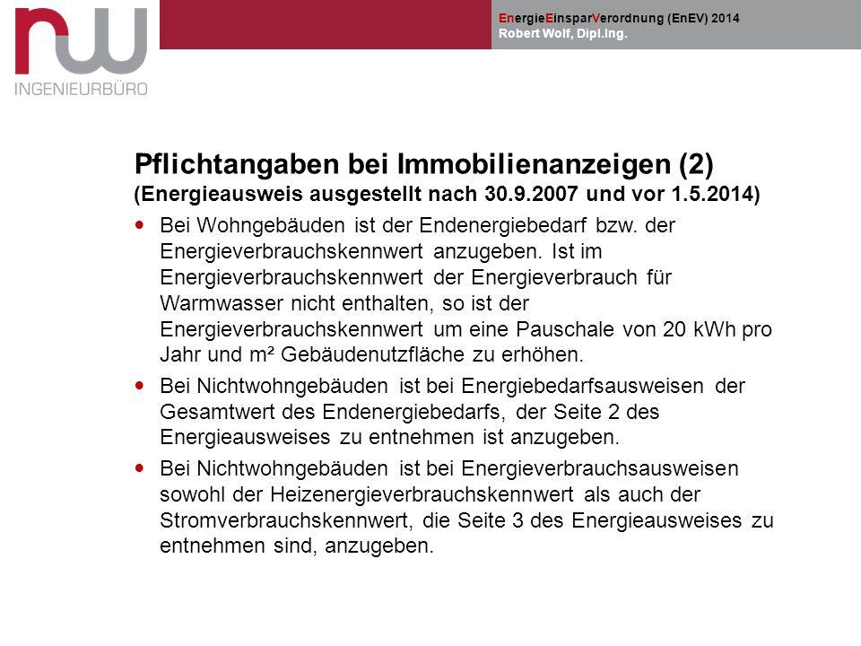 EnergieEinsparVerordnung (EnEV) 2014 Robert Wolf, Dipl.Ing. Pflichtangaben bei Immobilienanzeigen (2) (Energieausweis ausgestellt nach 30.9.2007 und v