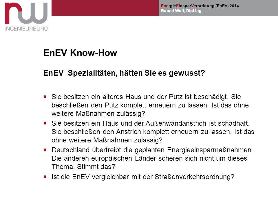 EnergieEinsparVerordnung (EnEV) 2014 Robert Wolf, Dipl.Ing. EnEV Know-How EnEV Spezialitäten, hätten Sie es gewusst? Sie besitzen ein älteres Haus und