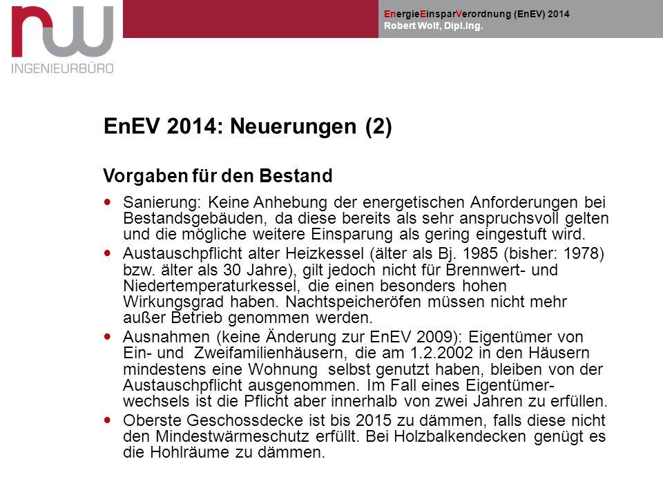 EnergieEinsparVerordnung (EnEV) 2014 Robert Wolf, Dipl.Ing. EnEV 2014: Neuerungen (2) Vorgaben für den Bestand Sanierung: Keine Anhebung der energetis