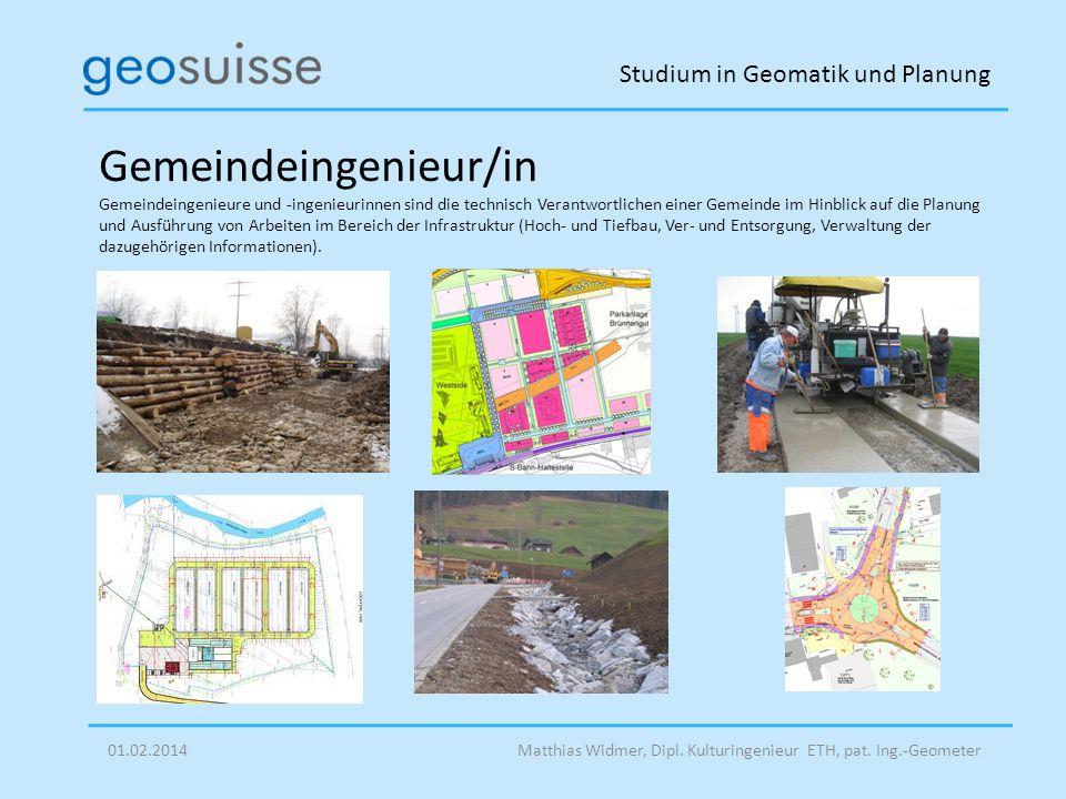 Studium in Geomatik und Planung Matthias Widmer, Dipl. Kulturingenieur ETH, pat. Ing.-Geometer01.02.2014 Gemeindeingenieur/in Gemeindeingenieure und -