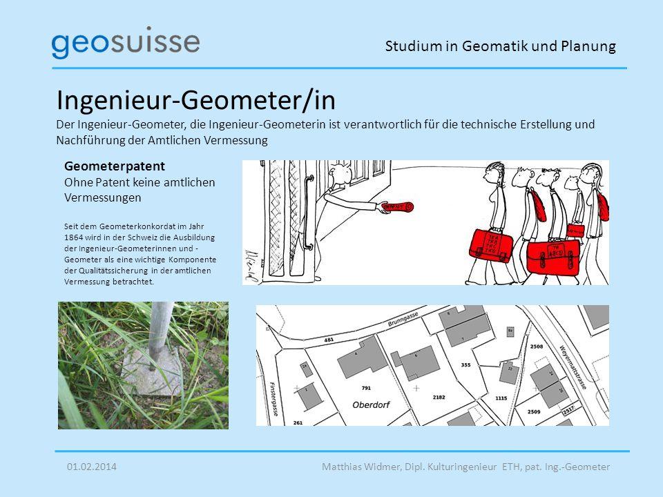 Studium in Geomatik und Planung Matthias Widmer, Dipl. Kulturingenieur ETH, pat. Ing.-Geometer01.02.2014 Ingenieur-Geometer/in Der Ingenieur-Geometer,