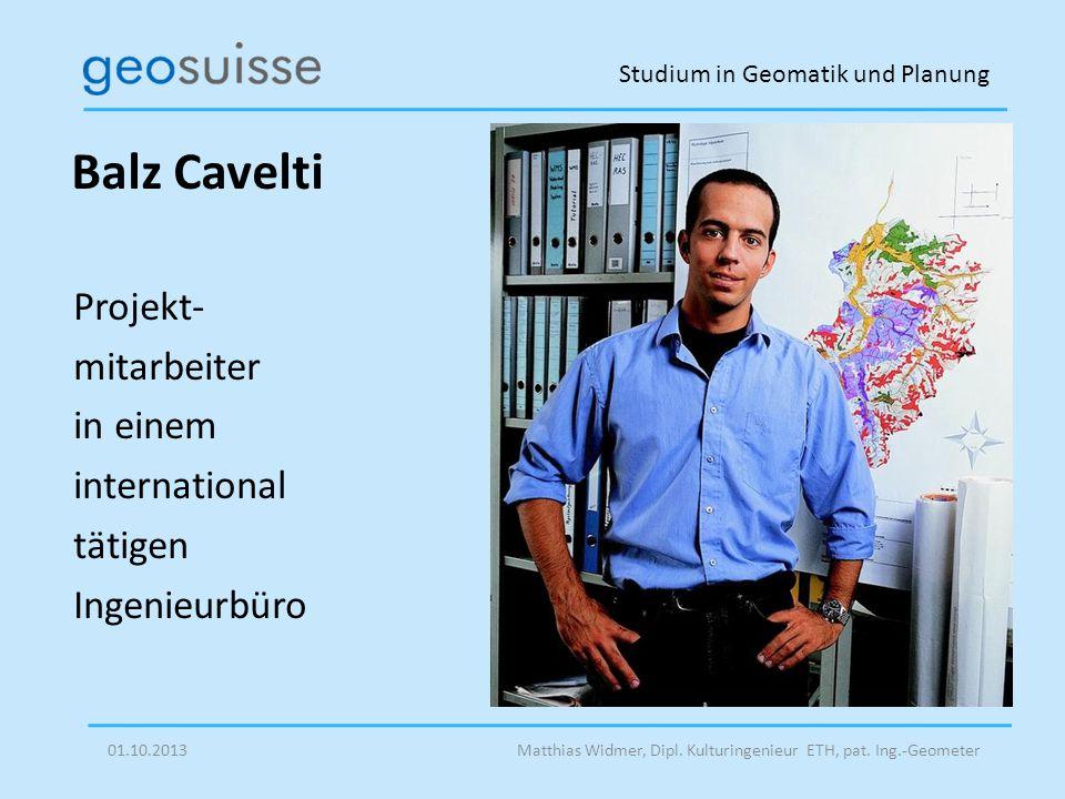 Studium in Geomatik und Planung Matthias Widmer, Dipl. Kulturingenieur ETH, pat. Ing.-Geometer01.10.2013 Projekt- mitarbeiter in einem international t