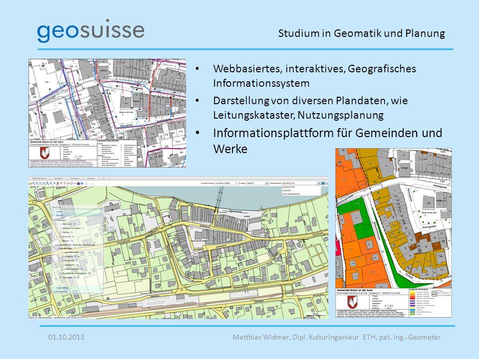 Studium in Geomatik und Planung Matthias Widmer, Dipl. Kulturingenieur ETH, pat. Ing.-Geometer01.10.2013 Webbasiertes, interaktives, Geografisches Inf
