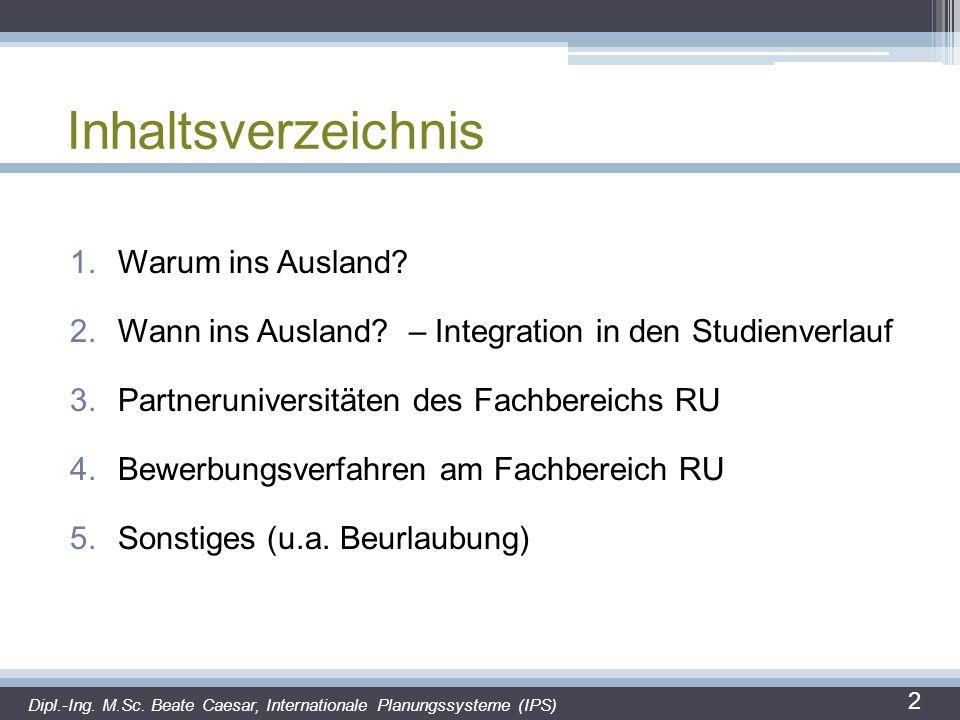 Inhaltsverzeichnis 1.Warum ins Ausland? 2.Wann ins Ausland? – Integration in den Studienverlauf 3.Partneruniversitäten des Fachbereichs RU 4.Bewerbung