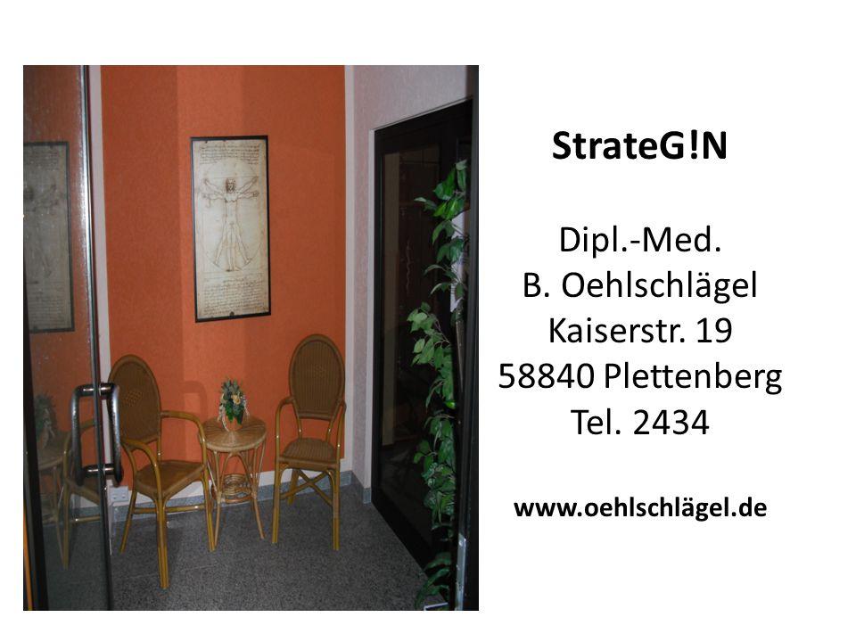 StrateG!N Dipl.-Med. B. Oehlschlägel Kaiserstr. 19 58840 Plettenberg Tel. 2434 www.oehlschlägel.de