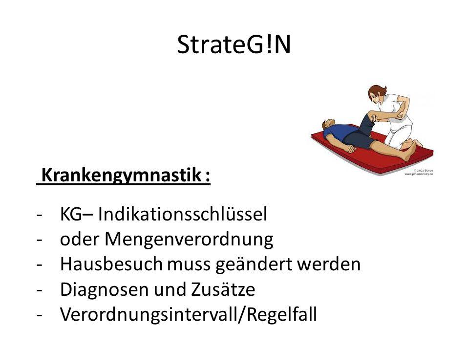 StrateG!N Krankengymnastik : -KG– Indikationsschlüssel -oder Mengenverordnung -Hausbesuch muss geändert werden -Diagnosen und Zusätze -Verordnungsintervall/Regelfall