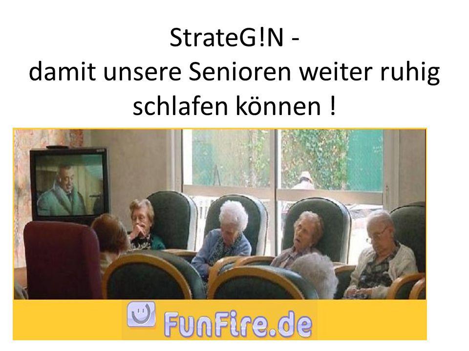 StrateG!N - damit unsere Senioren weiter ruhig schlafen können !