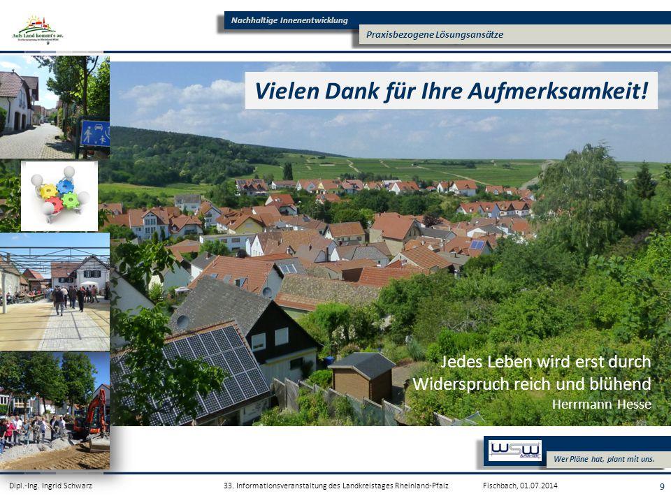 Nachhaltige Innenentwicklung Praxisbezogene Lösungsansätze WSW & Partner GmbH Wer Pläne hat, plant mit uns. Dipl.-Ing. Ingrid Schwarz Fischbach, 01.07