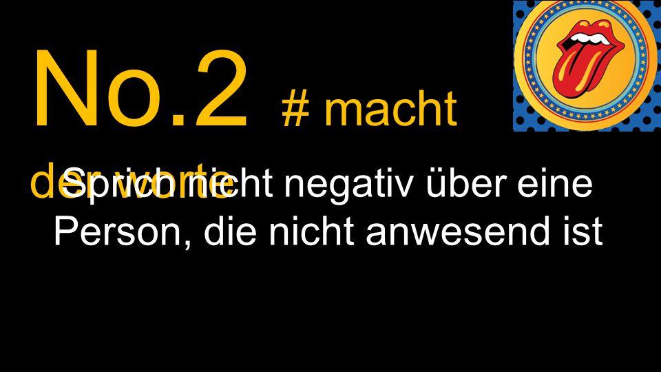 No.2 # macht der worte Sprich nicht negativ über eine Person, die nicht anwesend ist