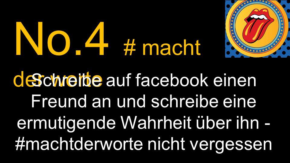 No.4 # macht der worte Schreibe auf facebook einen Freund an und schreibe eine ermutigende Wahrheit über ihn - #machtderworte nicht vergessen