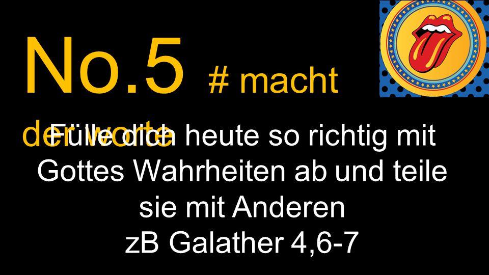 No.5 # macht der worte Fülle dich heute so richtig mit Gottes Wahrheiten ab und teile sie mit Anderen zB Galather 4,6-7