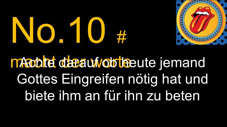 No.10 # macht der worte Achte darauf ob heute jemand Gottes Eingreifen nötig hat und biete ihm an für ihn zu beten