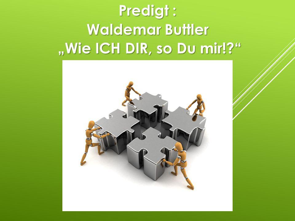 """Predigt : Waldemar Buttler """"Wie ICH DIR, so Du mir!?"""""""