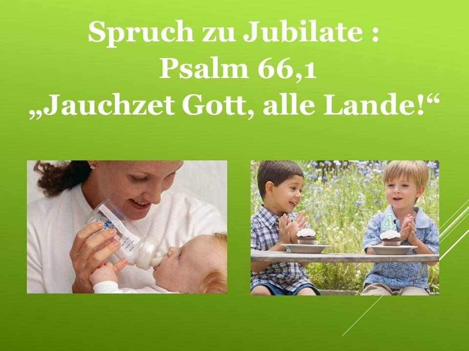 """Spruch zu Jubilate : Psalm 66,1 """"Jauchzet Gott, alle Lande!"""""""