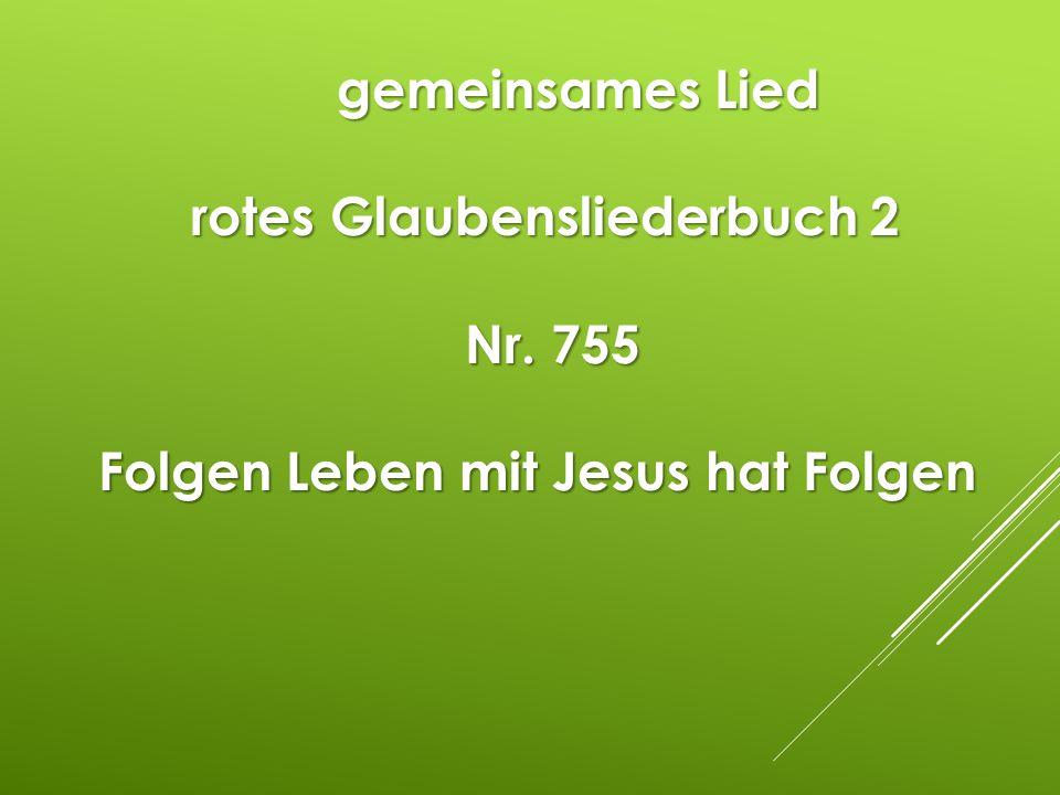 gemeinsames Lied rotes Glaubensliederbuch 2 Nr. 755 Nr. 755 Folgen Leben mit Jesus hat Folgen Folgen Leben mit Jesus hat Folgen