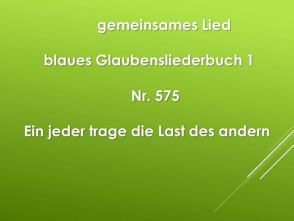 gemeinsames Lied blaues Glaubensliederbuch 1 Nr. 575 Ein jeder trage die Last des andern