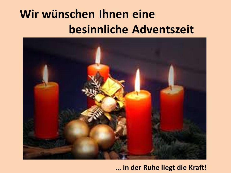 Wir wünschen Ihnen eine besinnliche Adventszeit … in der Ruhe liegt die Kraft!