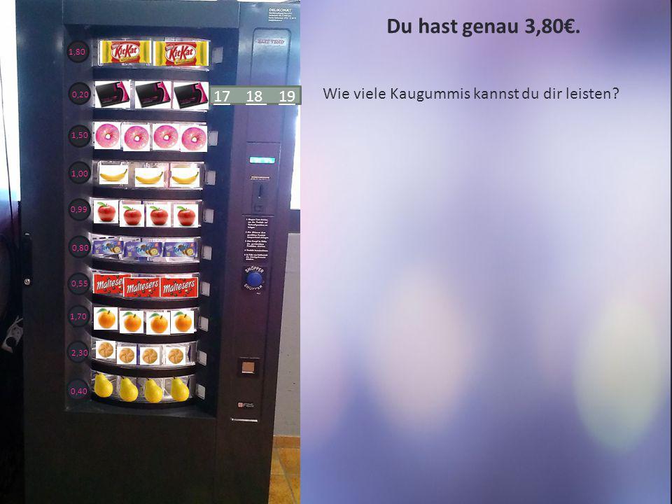 Du hast genau 3,80€.
