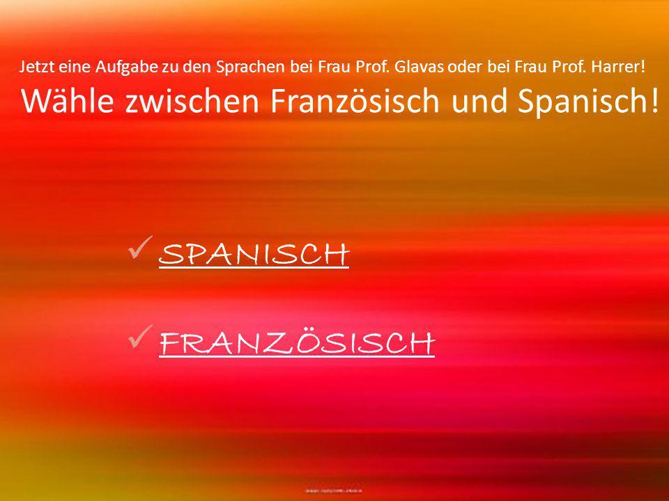Jetzt eine Aufgabe zu den Sprachen bei Frau Prof. Glavas oder bei Frau Prof.