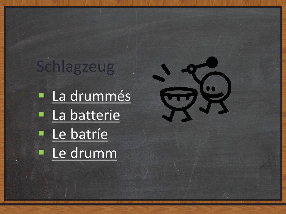 Schlagzeug  La drummés La drummés  La batterie La batterie  Le batríe Le batríe  Le drumm Le drumm