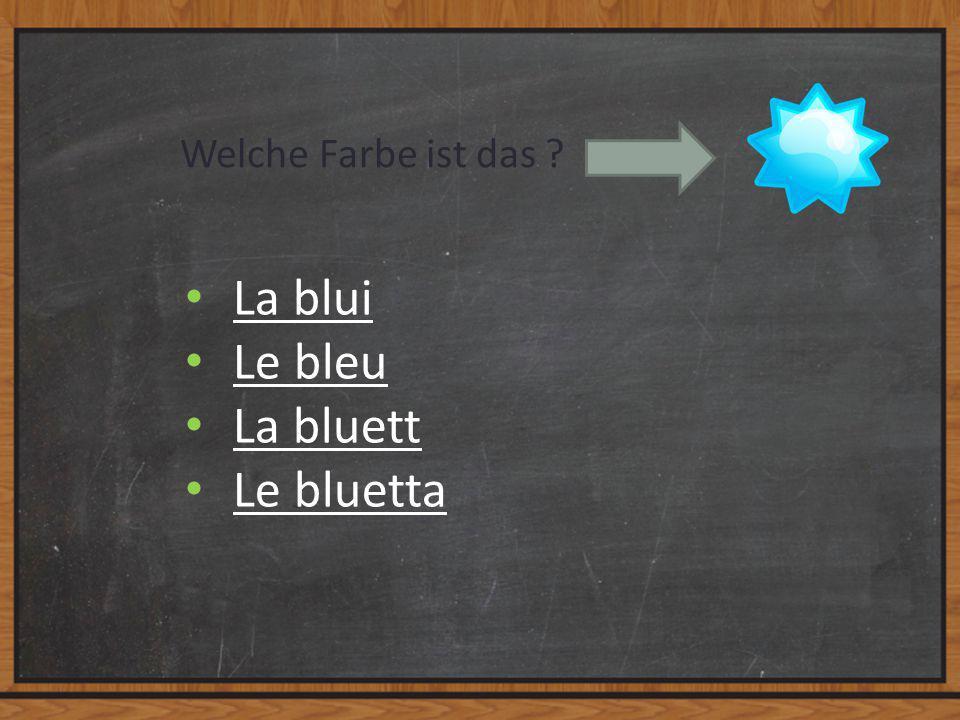 Welche Farbe ist das ? La blui Le bleu La bluett Le bluetta