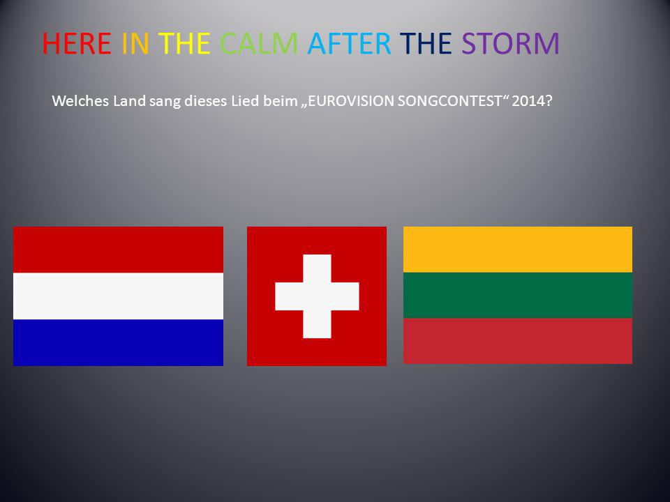 "HERE IN THE CALM AFTER THE STORM Welches Land sang dieses Lied beim ""EUROVISION SONGCONTEST 2014"