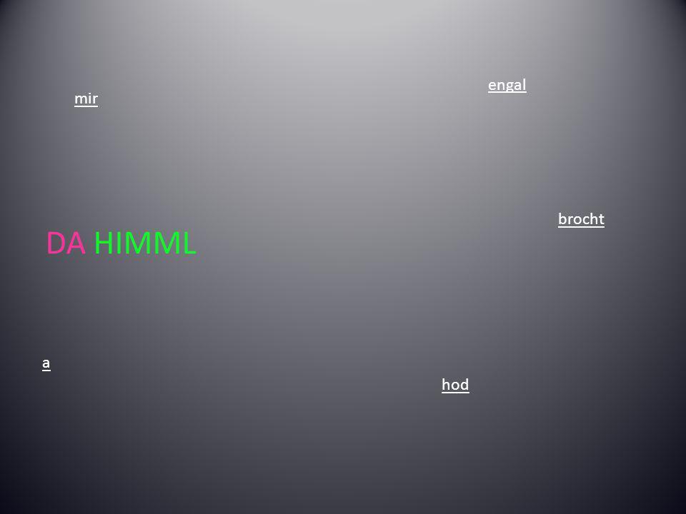hod mir a engal brocht DA HIMML