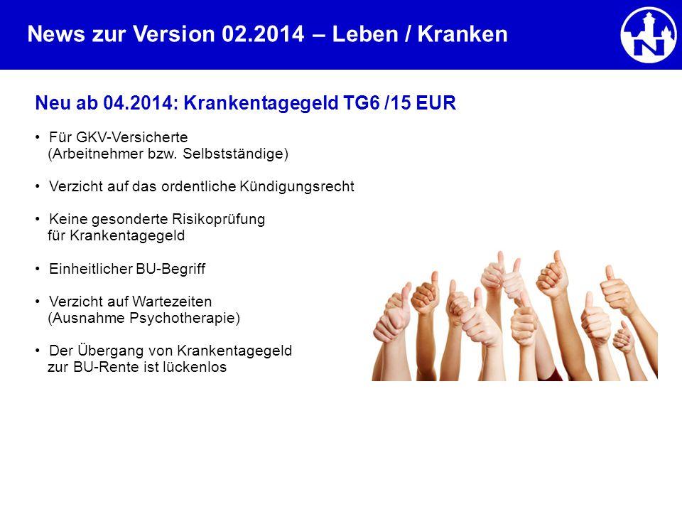 News zur Version 02.2014 Neu ab 04.2014: Krankentagegeld TG6 /15 EUR Für GKV-Versicherte (Arbeitnehmer bzw. Selbstständige) Verzicht auf das ordentlic