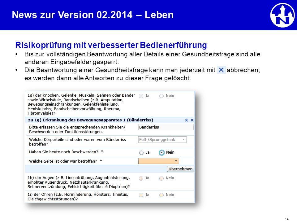 News zur Version 02.2014 14 Risikoprüfung mit verbesserter Bedienerführung Bis zur vollständigen Beantwortung aller Details einer Gesundheitsfrage sin
