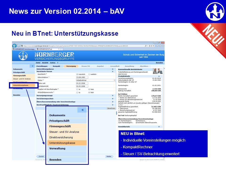 News zur Version 02.2014 Neu in BTnet: Unterstützungskasse NEU in Btnet: - Individuelle Voreinstellungen möglich - KompaktRechner - Steuer / SV-Betrac
