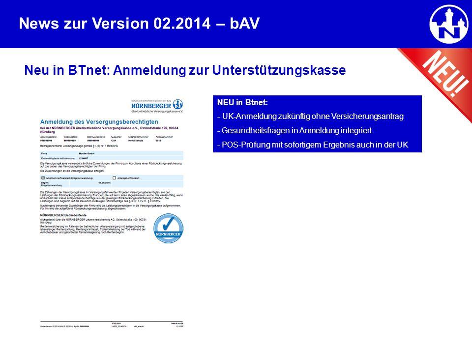 News zur Version 02.2014 Neu in BTnet: Anmeldung zur Unterstützungskasse – bAV NEU in Btnet: - UK-Anmeldung zukünftig ohne Versicherungsantrag - Gesun