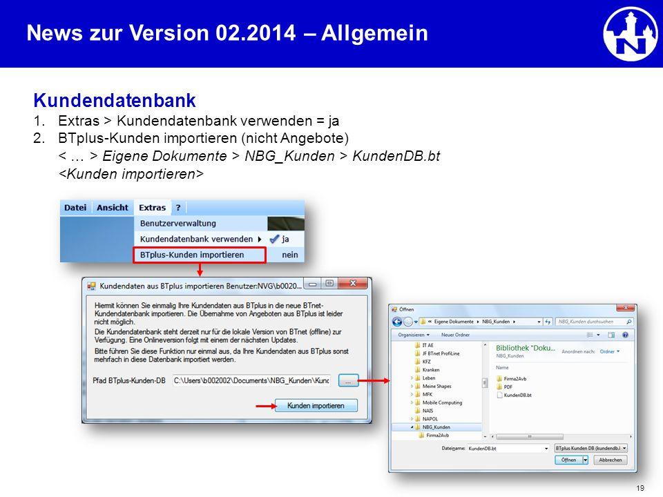 News zur Version 02.2014 19 – Allgemein Kundendatenbank 1.Extras > Kundendatenbank verwenden = ja 2.BTplus-Kunden importieren (nicht Angebote) Eigene