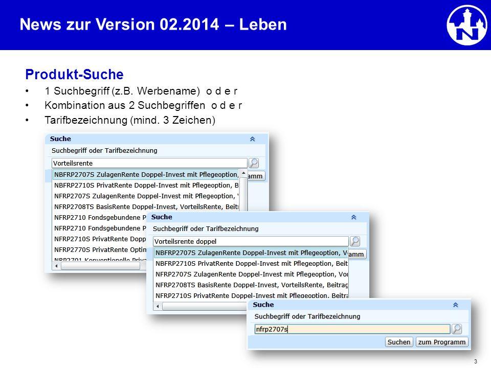 News zur Version 02.2014 3 Produkt-Suche 1 Suchbegriff (z.B. Werbename) o d e r Kombination aus 2 Suchbegriffen o d e r Tarifbezeichnung (mind. 3 Zeic