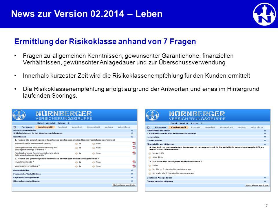 News zur Version 02.2014 7 Ermittlung der Risikoklasse anhand von 7 Fragen Fragen zu allgemeinen Kenntnissen, gewünschter Garantiehöhe, finanziellen V