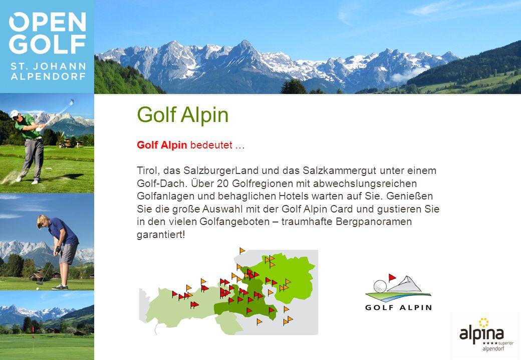 Golf Alpin Golf Alpin bedeutet … Tirol, das SalzburgerLand und das Salzkammergut unter einem Golf-Dach.