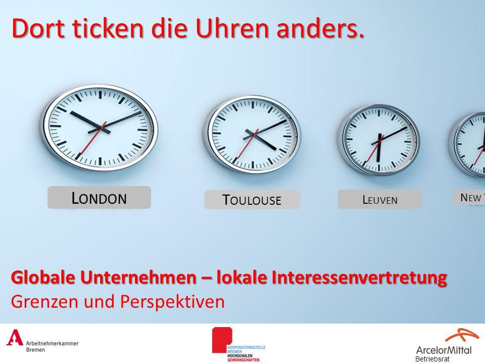 Dort ticken die Uhren anders. Globale Unternehmen – lokale Interessenvertretung Globale Unternehmen – lokale Interessenvertretung Grenzen und Perspekt