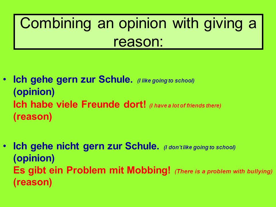 Combining an opinion with giving a reason: Ich gehe gern zur Schule.