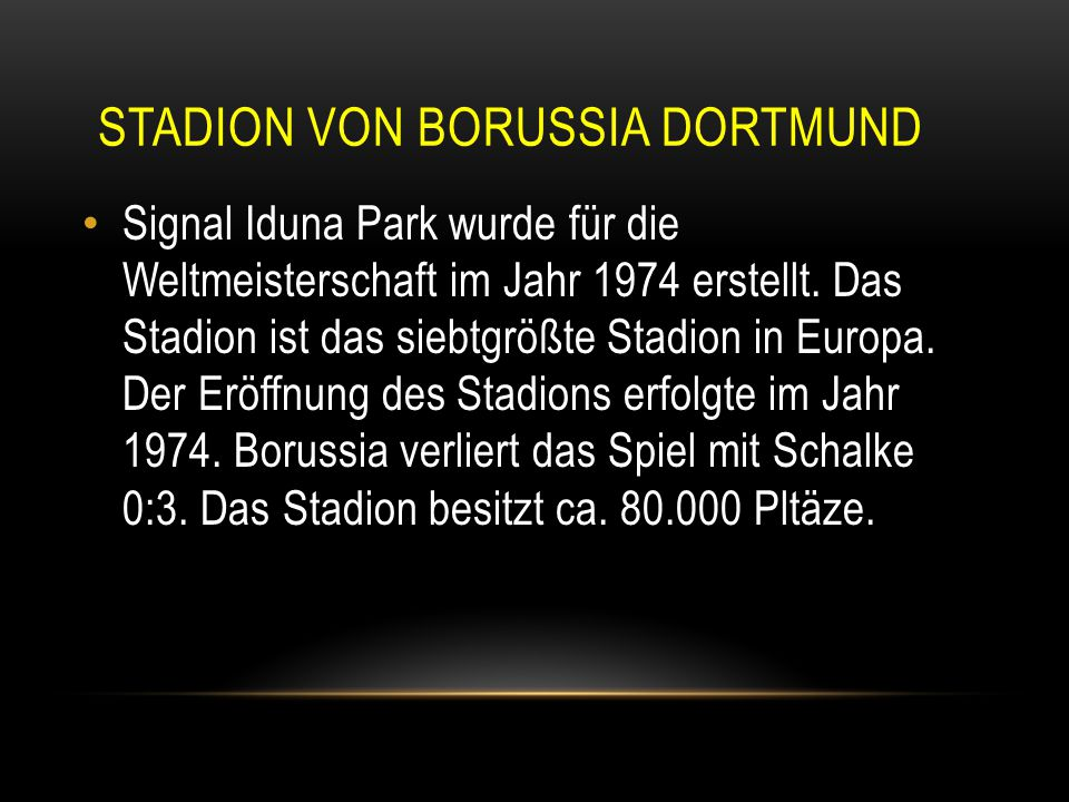 STADION VON BORUSSIA DORTMUND Signal Iduna Park wurde für die Weltmeisterschaft im Jahr 1974 erstellt. Das Stadion ist das siebtgrößte Stadion in Euro