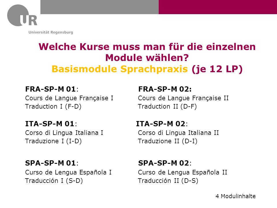 Welche Kurse muss man für die einzelnen Module wählen? Basismodule Sprachpraxis (je 12 LP) FRA-SP-M 01: FRA-SP-M 02: Cours de Langue Française I Cours