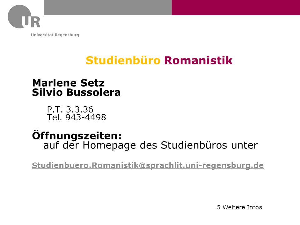 Studienbüro Romanistik Marlene Setz Silvio Bussolera P.T. 3.3.36 Tel. 943-4498 Öffnungszeiten: auf der Homepage des Studienbüros unter Studienbuero.Ro