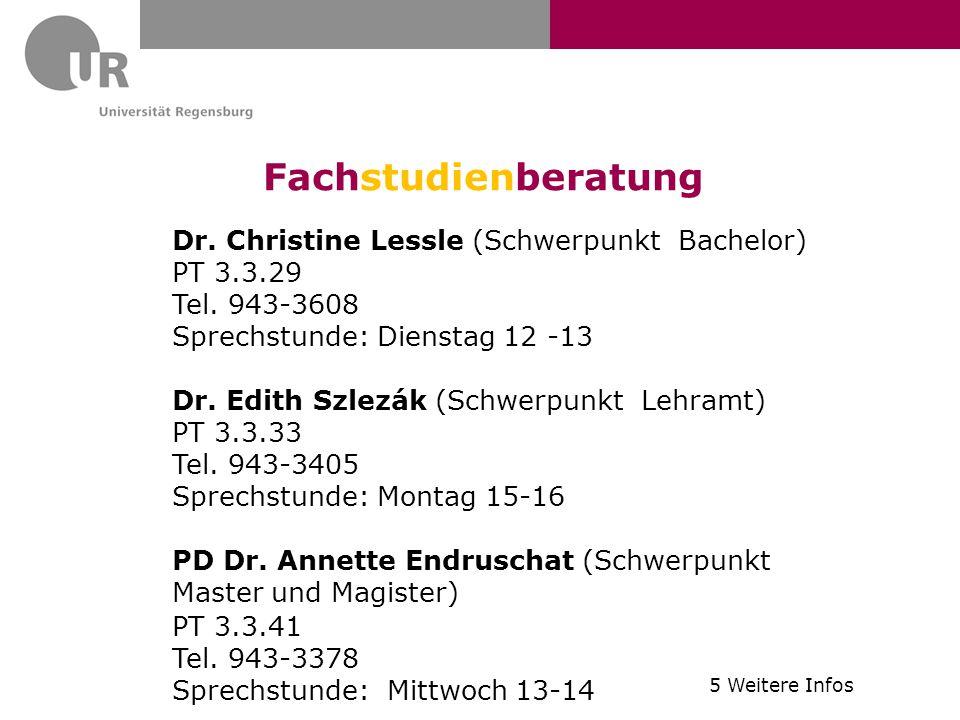 Fachstudienberatung Dr. Christine Lessle (Schwerpunkt Bachelor) PT 3.3.29 Tel. 943-3608 Sprechstunde: Dienstag 12 -13 Dr. Edith Szlezák (Schwerpunkt L
