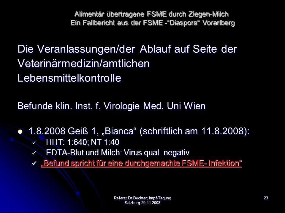 23Referat Dr.Bechter; Impf-Tagung Salzburg 29.11.2008 Die Veranlassungen/der Ablauf auf Seite der Veterinärmedizin/amtlichenLebensmittelkontrolle Befunde klin.